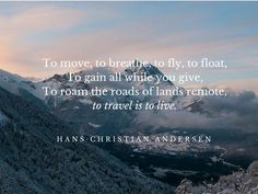 To-travel-is-to-live-Hans-Christian-Andersen.jpg (1024×768)