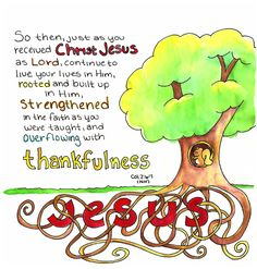 Colossians 2:6-7 Doodle Through The Bible: Colossians 2:6-7, Rooted and built up in Him. . .Free downloadable PDF versions of this doodle are available at the website, including a coloring page.