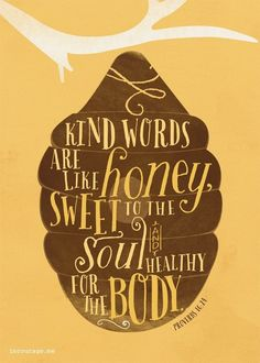 Kind Words are Like Honey - incourage.me - Sunday Scripture - Proverbs LOVE this verse Scripture Quotes, Bible Scriptures, Kindness Scripture, Scripture Images, Bible Art, Kind Words, Cool Words, Quotes To Live By, Me Quotes