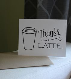 Thanks a Latte Greeting Card Cute Cards, Diy Cards, Thank U Cards, Thank You Typography, Mentor Quotes, Thanks A Latte, Teacher Cards, Envelope Art, Cool Writing