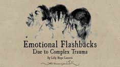 Emotional Flashbacks – Due to Complex Trauma ~ Lilly Hope Lucario - http://themindsjournal.com/emotional-flashbacks/