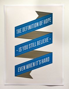 The definition of hope is you still believe, even when it's hard