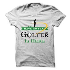 Have No Fear, The Golfer Is Here T-Shirt
