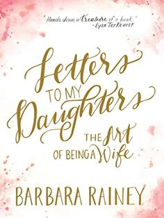 Letters to My Daughters: The Art of Being a Wife on Raising Homemakers #marriage