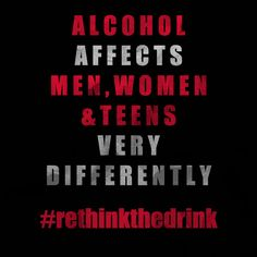 Alcohol affects men, women, & teens very differently. #rethinkthedrink