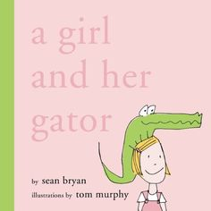 A Girl and her Gator, by Sean Bryan, illustrated by Tom Murphy