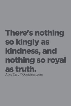 There's nothing so kingly as #kindness and nothing so royal as #truth. http://www.quoteistan.com/2015/10/theres-nothing-so-kingly-as-kindness.html