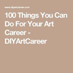 100 Things You Can Do For Your Art Career - DIYArtCareer