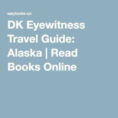 DK Eyewitness Travel Guide: Alaska | Read Books Online