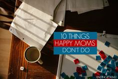 10 Things Happy Moms Don't Do
