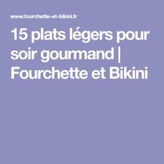 15 plats légers pour soir gourmand | Fourchette et Bikini