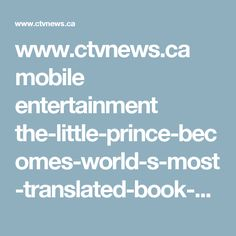 www.ctvnews.ca mobile entertainment the-little-prince-becomes-world-s-most-translated-book-excluding-religious-works-1.3358885