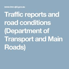 Traffic reports and road conditions (Department of Transport and Main Roads)