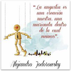 """〽️ """"La angustia es una creación nuestra, una marioneta dentro de la cual vivimos"""". Alejandro Jodorowsky"""
