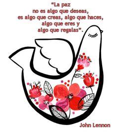 Frases, pensamientos, motivación, spanish quotes, reflexión, paz, peace, la paz no es algo que deseas es algo que creas algo que haces algo que eres y algo que regalas, john lennon