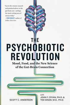 The Psychobiotic Revolution: Mood Food and the New Science of the Gut-Brain Connection by Scott C. Anderson (Author) John F. Cryan (Author) Ted Dinan (Author) US Got Books, Books To Read, Revolution, Science Today, Life Science, Food Science, Science Books, Brain Connections, Gut Brain