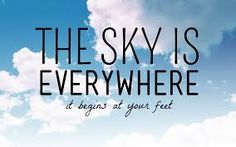 Image result for the sky is everywhere it begins at your feet