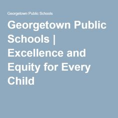 Georgetown Public Schools | Excellence and Equity for Every Child