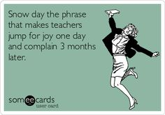 Snow+day+the+phrase+that+makes+teachers+jump+for+joy+one+day+and+complain+3+months+later.