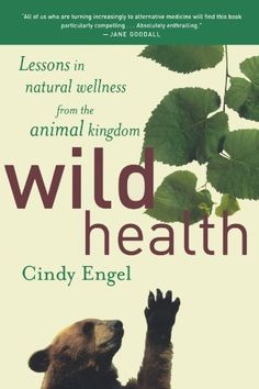 Wild Health: Lessons in Natural Wellness from the Animal Kingdom by Cindy Engel, Ace Books, Veterinary Medicine, Health Lessons, Search And Rescue, Alternative Medicine, Pet Care, Animal Kingdom, Animal Rescue, Wellness