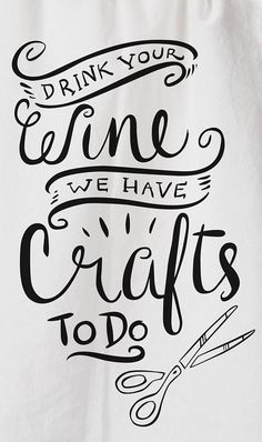 Drink your wine! We have crafts to do! LOVE this :)