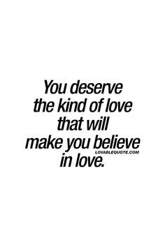 You deserve the kind of love that will make you believe in love. ❤ There's love and then there's LOVE. The kind of love we are talking about here is the kind of love that you truly deserve. The kind of love that MAKES you believe in LOVE. The kind of love that is SO amazing in every single way. ❤ Lovable Quote - #lovequote #lovequotes #quotestoliveby