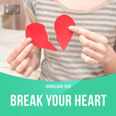 """""""Break your heart"""" means """"to make you very sad"""".  Example: Sally broke John's heart when she refused to marry him.  #idiom #idioms #slang #saying #sayings #phrase #phrases #expression #expressions #english #englishlanguage #learnenglish #studyenglish #language #vocabulary #efl #esl #tesl #tefl #toefl #ielts #toeic #heart"""