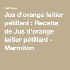 Jus d'orange laitier pétillant : Recette de Jus d'orange laitier pétillant - Marmiton