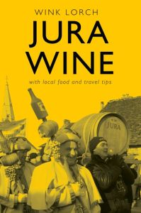 Jura Wine - The Book by Wink Lorch, currently a Kickstarter campaign