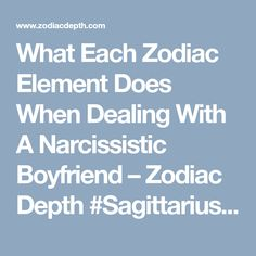 What Each Zodiac Element Does When Dealing With A Narcissistic Boyfriend – Zodiac Depth #Sagittarius #Pisces #zodiac_sign #zodiac #astrology #facts #horoscope #zodiac_sign_facts #zodiacsigns #Zodiac #Zodiacsex #Zodiacsigns #Aries #Taurus #Gemini #Cancer #Leo #Virgo #Libra #Scorpio #Sagittarius #Capricorn #Aquarius #Pisces #zodiacsymbols #Zodiacales #Astrology #Zodiacastology