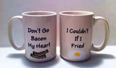 Don't Go Bacon My Heart coffee cup set by SunkissedCreations11, $20.00