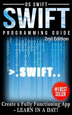 Programming: Swift: Create A Fully Functioning App: Learn In A Day! (Apps, PHP, HTML, Python, Programming Guide, Java, App Development) by Os Swift