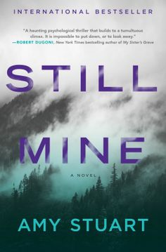 8/16/2016  STILL MINE Amy Stuart --A taut psychological thriller in the vein of The Good Girl by Mary Kubica.  Clare is on the run.  From her past, from her husband, and from her own secrets. When she turns up alone in the remote mining town of Blackmore asking about Shayna Fowles, the local girl who disappeared, everyone wants to know who Clare really is and what she's hiding. As it turns out, she's hiding a lot, including what ties her to Shayna in the first place. But