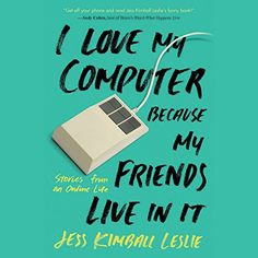 I Love My Computer Because My Friends Live in It: Stories from an Online Life - http://www.books-howto.com/i-love-my-computer-because-my-friends-live-in-it-stories-from-an-online-life/