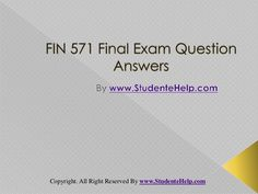 Make your dream to Ace your exams a reality. Experience the easiest way to handle exam pressure with the good tutorial like us. StudenteHelp.com provide FIN 571 Final Exam Latest UOP Assignments and Entire Course question with answers LAW, Finance, Economics and Accounting Homework Help, UOP course Individual Assignment, UOP Course Tutorial, Final Exam Study Guides, individual assessment etc. visit us to learn more!