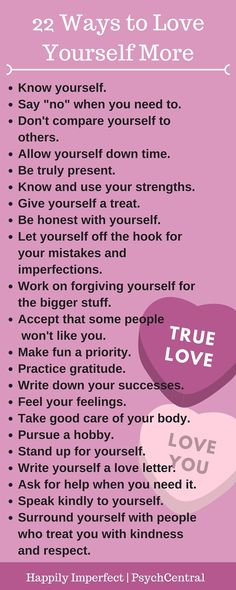 "22 Ways to Love Yourself More. BTW, this blog, ""Happily Imperfect"" is on Psych Central and is AMAZING. I suggest you check it out."