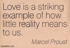 love is a striking example of how little reality means to us.