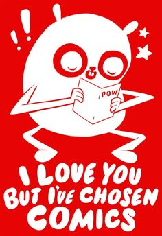 "Sean Dove's ""I Love You But I've Chosen Comics"" t-shirt design! ©Challengers, Inc. 2014"