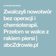 Zwalczyli nowotwór bez operacji i chemioterapii. Przełom w walce z rakiem piersi   abcZdrowie.pl
