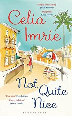 Not Quite Nice - Theresa is desperate for a change. Forced into early retirement, fed up with babysitting her bossy daughter's obnoxious children, she sells her Highgate house and moves to the picture-perfect town of Bellevue-sur-Mer, just outside Nice. Beach Reading, Free Reading, Reading Nook, Celia Imrie, Books To Read, My Books, Joanna Lumley, Fiction, English
