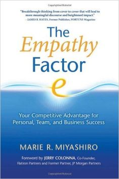The Empathy Factor: Your Competitive Advantage for Personal, Team, and Business Success. Building on the latest research in brain science, emotional. Teaching Empathy, Nonviolent Communication, Management Books, Office Management, Organizational Behavior, Fortune Magazine, Brain Science, Improve Productivity, Conflict Resolution