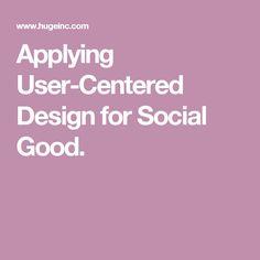 Applying User-Centered Design for Social Good.