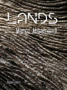 """LANDS  Il catalogo si concentra sulla produzione dell'artista Marco Abbamondi in particolare modo sulla collezione """"Lands"""" dai primi lavori fino all'ultima serie """"Lands puro pigmento"""" attraverso una attenta selezione di lavori fondamentali per la storia dell'artista. Il catalogo si articola in diversi percorsi tematici tra loro interrelati, che si soffermano in particolare: sulla lettura dei materiali utilizzati, sul ruolo strategico giocato dallo stesso materiale primario (il cemento)…"""