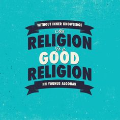 'Without inner knowledge, no religion is a good religion.' - Younus AlGohar
