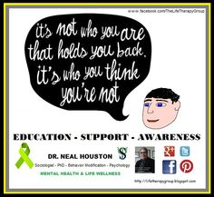 WHAT'S HOLDING YOU BACK? ~ Dr. Neal Houston, Sociologist (Mental Health & Life Wellness) EDUCATION & AWARENESS www.facebook.com/TheLifeTherapyGroup