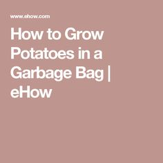 How to Grow Potatoes in a Garbage Bag | eHow