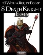 #1 With a Bullet Point: 8 Death Knight Feats  Eight feats designed to augment the options and utility of death knights (from the Genius Guide to the Death Knight), or any death-themed combatant (characters with classes that have death in the class name, have an archetype with death, killer or slayer in the name, or that grant access to the death or repose domains or true death inquisition -- using their appropriate class levels as death knight levels for prerequisites) or character that has…