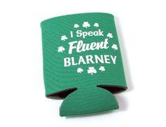 Insulated Beer Can Cooler I Speak Fluent Blarney in Green  Price : $4.95 http://www.biddymurphy.com/Insulated-Cooler-Speak-Fluent-Blarney/dp/B00D7F5M58