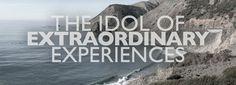 The Idol of Extraordinary Experiences — JASON JOHNSON