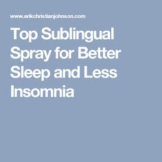 Top Sublingual Spray for Better Sleep and Less Insomnia - with melatonin & valerian root